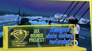 Six Sounds Project SSP -  Mungkin Cinta Datang Terlambat -
