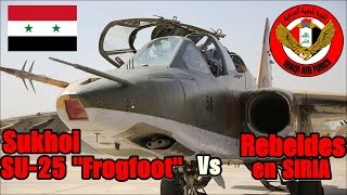 "SUKHOI SU-25 ""Frogfoot"" vs Rebeldes en SIRIA! By TRUFAULT"