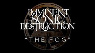 IMMINENT SONIC DESTRUCTION - The Fog (audio)