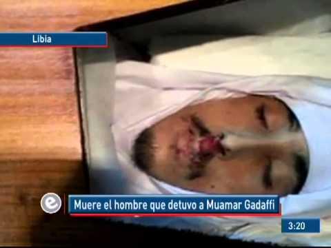 Muere El Hombre Que Detuvo A Muamar Gadafi video