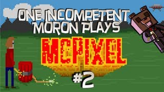 One Incompetent Moron Plays - McPixel - Ep 2 - Piss Solves Everything