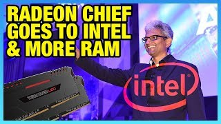 HW News: Radeon Chief Leaves AMD for Intel, RAM Supply Surge