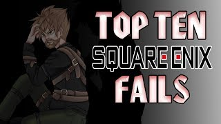 Top Ten Square Enix FAILS