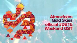 Atmozfears - Gold Skies (#DB15 Official Weekend Soundtrack)