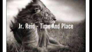 Jr. Reid - Time And Place