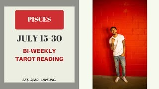 "PISCES - ""FINALLY A MATURE PERSON TO BE WITH"" JULY 15-30 BI-WEEKLY TAROT READING"