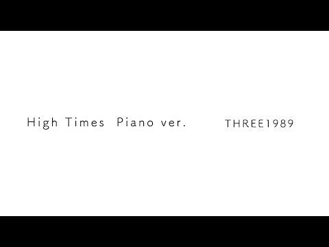 High Times Piano Ver. / THREE1989