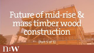 Future of Mid-Rise and Mass Timber Wood Construction in B.C. (Part 5 of 5)