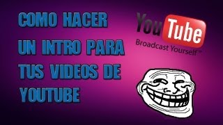 Como Hacer Un Intro Para Videos De Youtube