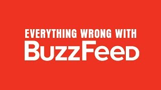 Everything Wrong With Buzzfeed