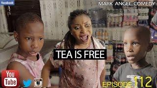 Download TEA IS FREE (Mark Angel Comedy) (Episode 112) 3Gp Mp4