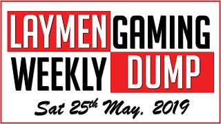 Laymen Gaming Weekly News Dump - Sat 25th May, 2019