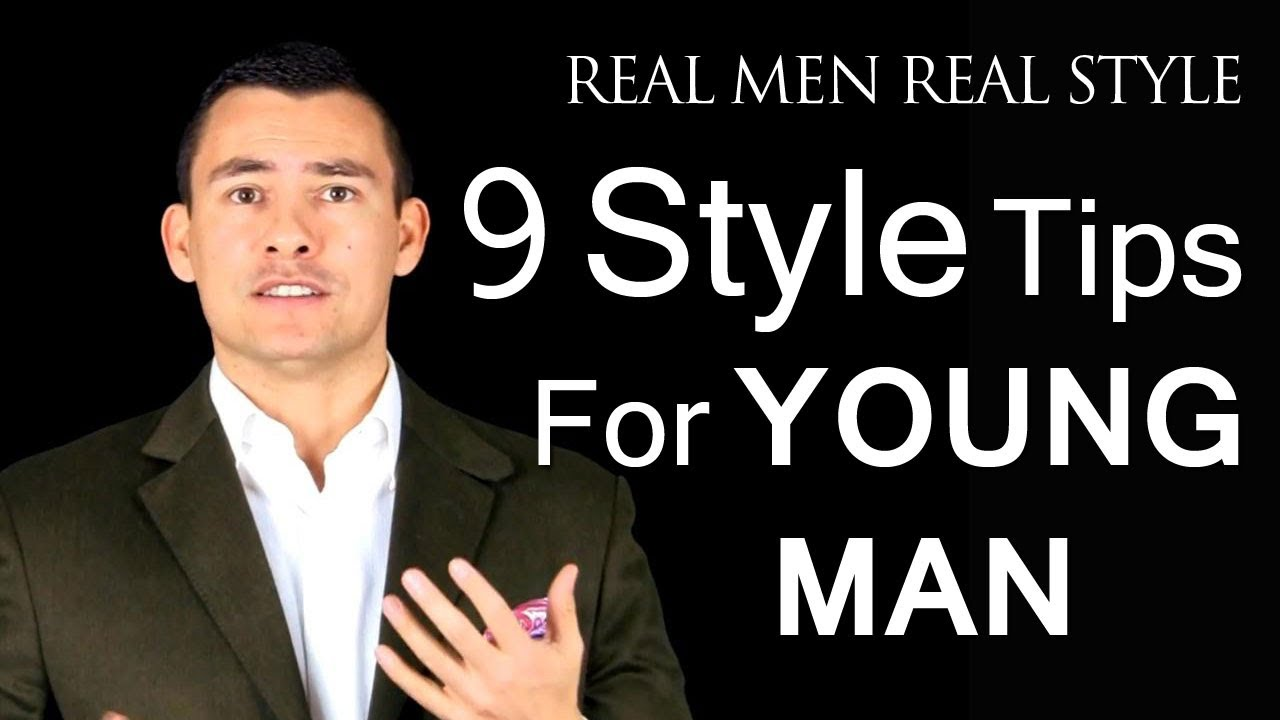 9 Style Tips For The Young Man Fashion Advice For Men