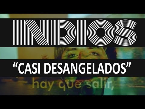 Indios - Casi Desangelados (video Oficial) Hd video