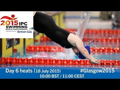 Day 6 heats | 2015 IPC Swimming World Championships, Glasgow