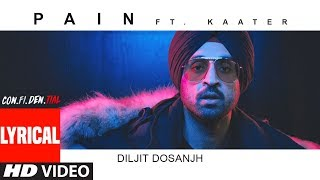 Lyrical : Pain (SONG) | CON.FI.DEN.TIAL | Diljit Dosanjh | ft. Kaater | Latest Song 2018