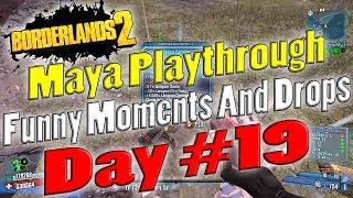 Borderlands 2 | Maya Playthrough Funny Moments And Drops | Day #19