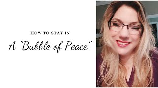 "Reduce Anxiety and Stay in a ""Bubble of Peace"" With God"