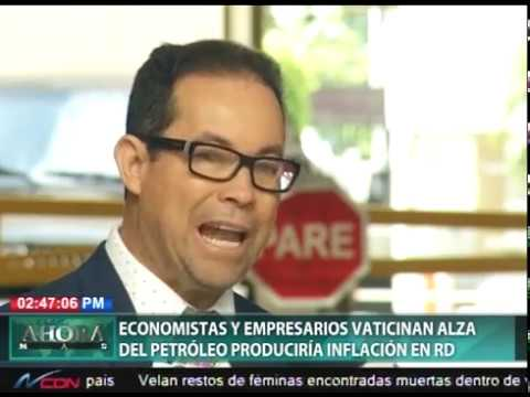 Economistas y empresarios vaticinan alza del petróleo produciría inflación en RD