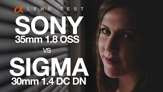 LENS TEST | Sony 35mm 1.8 OSS vs Sigma 30mm 1.4 DC DN Lens Comparison