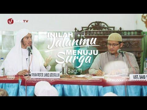 Kajian Islam: Inilah Jalanmu Menuju Surga -  Syaikh Prof. Dr. Ahmad Abdussalam, Bag. 1