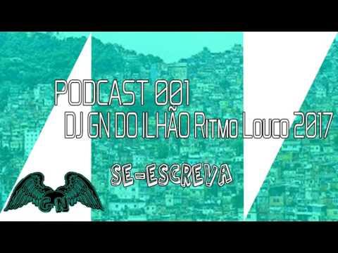 PODCAST 001♪ (DJ GN DO ILHÃO )♪RITMO LOUCO 2017