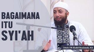 Bagaimana itu syiah? Ustadz DR Khalid Basalamah, MA