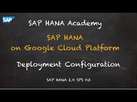 SAP HANA Academy - SAP HANA on Google Cloud Platform: Deployment Configuration  [2.0 SPS 03]