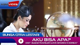 Bunga Citra Lestari Aku Bisa Apa Ost Jilbab Traveler Love Sparks In Korea Official Audio