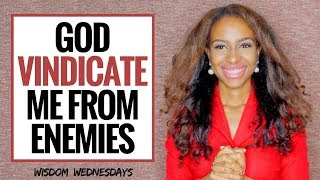 VINDICATE ME GOD FROM MY ENEMIES - Wisdom Wednesdays