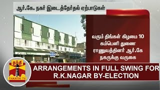 Arrangements in full swing for R.K.Nagar By-Election | Thanthi TV