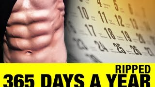HOW TO GET RIPPED (And Stay Ripped 365 Days a Year!)