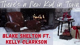 "Blake Shelton Video - Blake Shelton feat. Kelly Clarkson ""There's a New Kid in Town"" (Official Yule Log Video)"