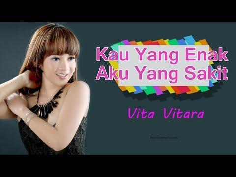 download lagu Vita Vitara - Kau Yang Enak Aku Yang Sakit gratis