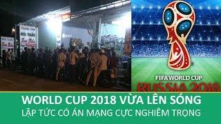 Tin tức 24h - Hoảng hốt kẻ giết người ngay lúc World Cup 2018 vừa phát sóng