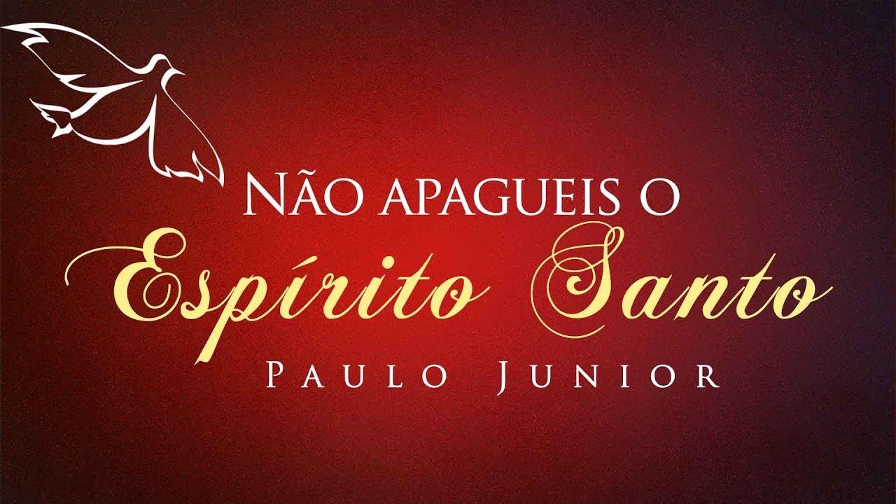 Não Apaguei o Espírito Santo - Paulo Junior