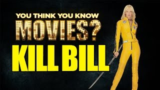 Kill Bill - You Think You Know Movies?