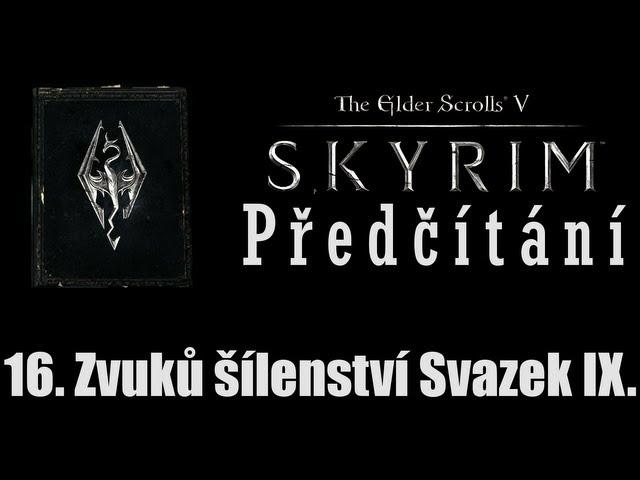 Předčítání Skyrimských knih - Šestnáct artikulí šílenství Svazek IX.