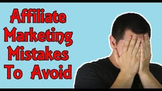 Affiliate Marketing For Beginners - 5 Mistakes Affiliate Marketers MUST Avoid