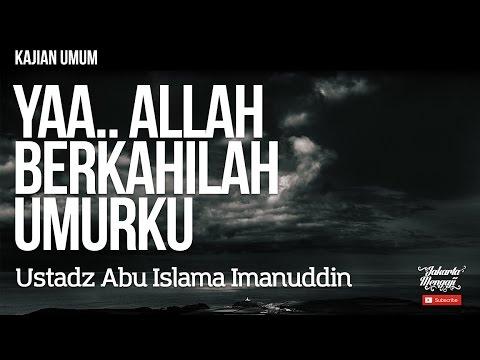 Kajian Islam : Yaa Allah... Berkahilah Umurku - Ustadz Abu Islama Imanuddin