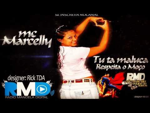 MC MARCELLY -Tu tá maluco, respeite o moço ( LANÇAMENTO 2013 )