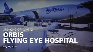 Orbis Flying Eye Hospital is Changing the Way the World Sees - at the Museum of Flight, Seattle
