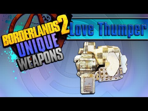 BORDERLANDS 2 | *Love Thumper* Unique Weapons Guide!!!