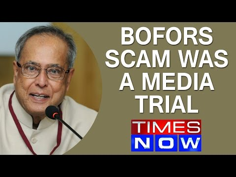 'Bofors scam was a media trial' - President Pranab Mukherjee