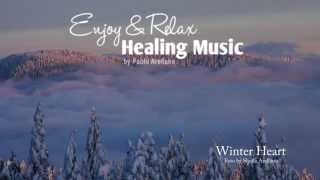 Healing And Relaxing Music For Meditation (Winter Heart) - Pablo Arellano