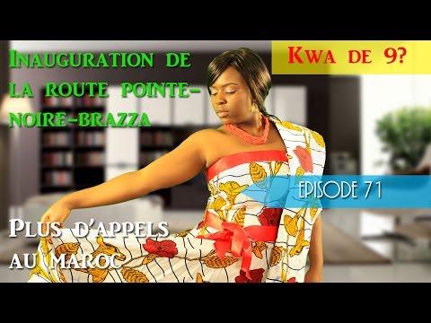 Kwa de 9? Episode 71 - Inauguration De La Route Pointe-Noire - Brazza|Finis Appels Gratuits Au Maroc
