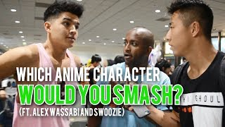 Which Anime Character Would You Smash? (Ft Alex Wassabi and Swoozie)