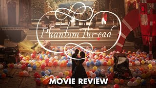 Phantom Thread | Movie Review & Analysis