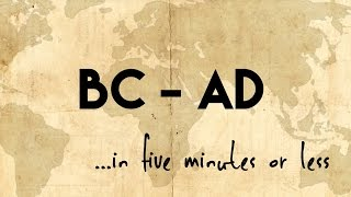 BC and  AD...in five minutes or less