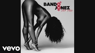 Bando Jonez - Sex You (audio)